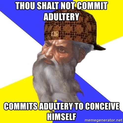 Scumbag God - Thou shalt not commit adultery Commits adultery to conceive himself