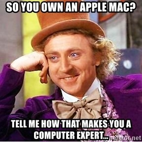 Willy Wonka - SO YOU OWN AN APPLE MAC? TELL ME HOW THAT MAKES YOU A COMPUTER EXPERT...