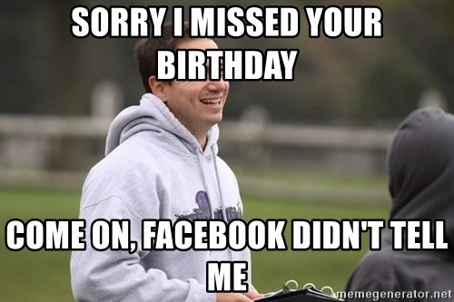 Empty Promises Coach - Sorry i missed your birthday Come on, facebook DIDN'T tell me
