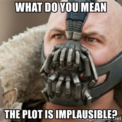 Bane - what do you mean the plot is implausible?