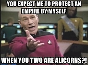 Picard Wtf - You expect me to protect an empire by myself when you two are alicorns?!