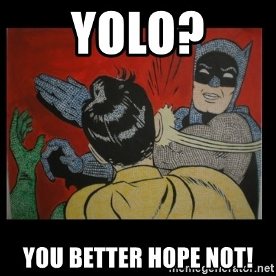 Batman Slappp - YOLO? You better hope not!
