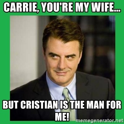 Mr.Big - CARRIE, YOU'RE MY WIFE... BUT CRISTIAN IS THE MAN FOR ME!