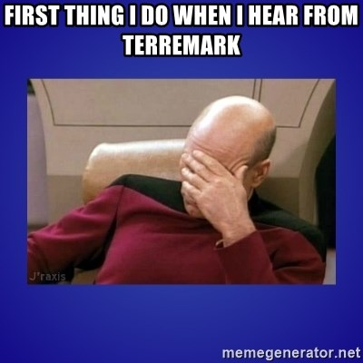 Picard facepalm  - fIRST THING i DO WHEN i HEAR FROM tERREMARK