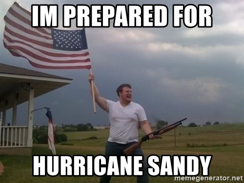 american flag shotgun guy - IM PREPARED FOR  HURRICANE SANDY