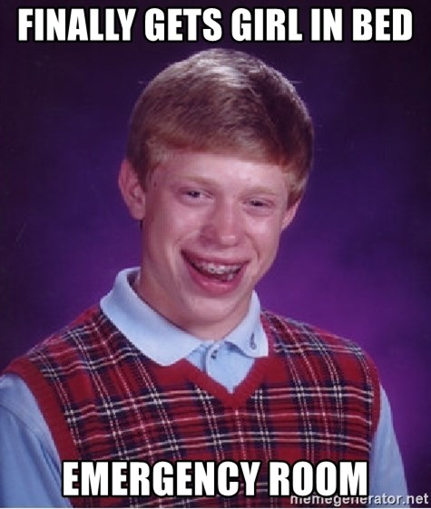 Bad Luck Brian - finally gets girl in bed emergency room