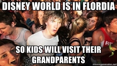 Sudden Realization Ralph - Disney world is in flordia so kids will visit their grandparents