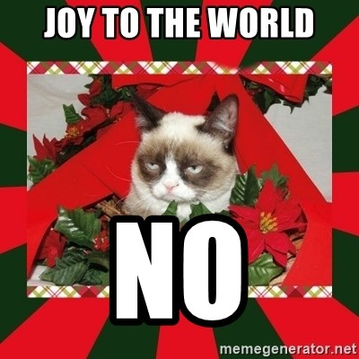 GRUMPY CAT ON CHRISTMAS - JOY TO THE WORLD NO
