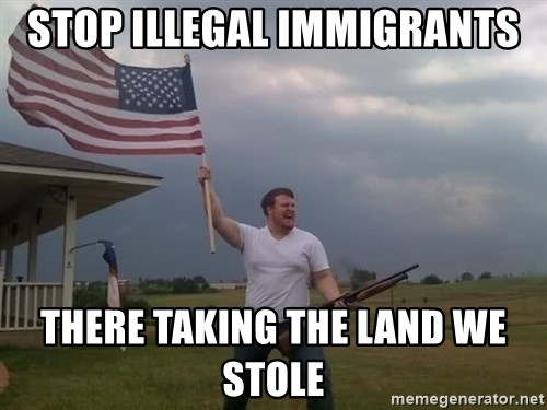 american flag shotgun guy - STOP ILLEGAL IMMIGRANTS THERE TAKING THE LAND WE STOLE