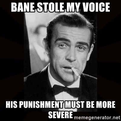 james bond - bane stole my voice his punishment must be more severe