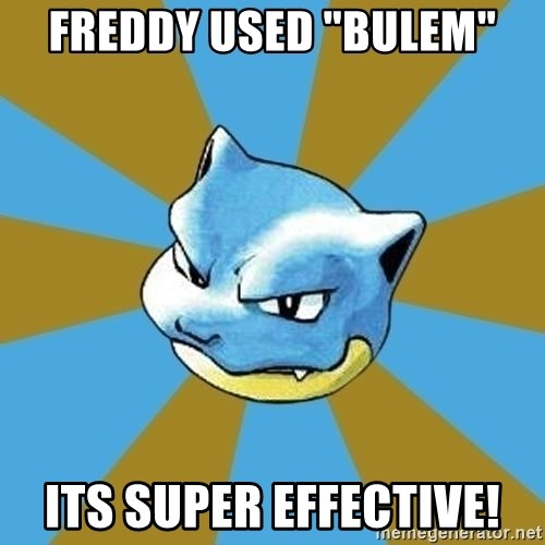 "Blastoise - freddy used ""bulem"" its super effective!"