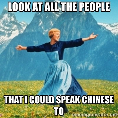 Sound Of Music Lady - LOOK AT ALL THE PEOPLE THAT I COULD SPEAK CHINESE TO