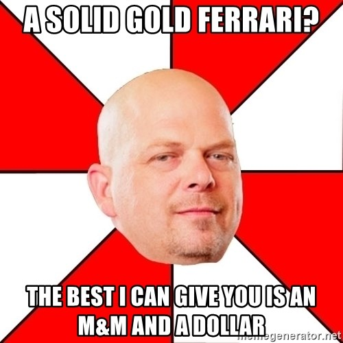 Pawn Stars - A solid gold ferrari? The best I can give you is an m&m and a dollar