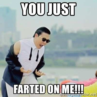 Gangnam Style - YOU JUST FARTED ON ME!!!