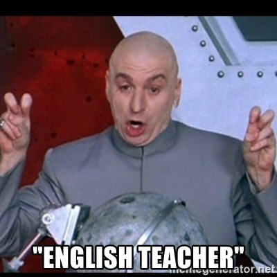 "dr. evil quote - ""English teacher"""