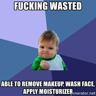 Success Kid - fucking wasted able to remove makeup, wash face, apply moisturizer