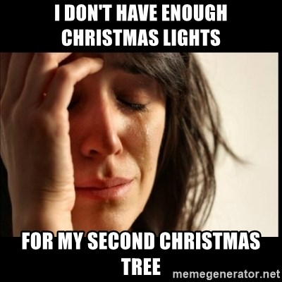 First World Problems - I don't have enough christmas lights  for my second christmas tree