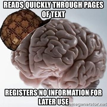 Scumbag Brain - Reads quickly through pages of text registers no information for later use