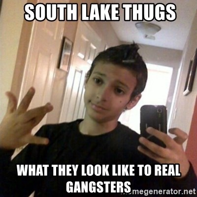 Thug life guy -  SOUTH LAKE THUGS  WHAT THEY LOOK LIKE TO REAL GANGSTERS