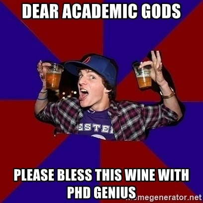 Sunny Student - Dear academic gods please bless this wine with phd genius