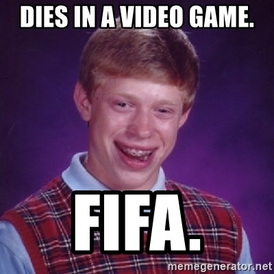 Bad Luck Brian - Dies In A Video Game. Fifa.