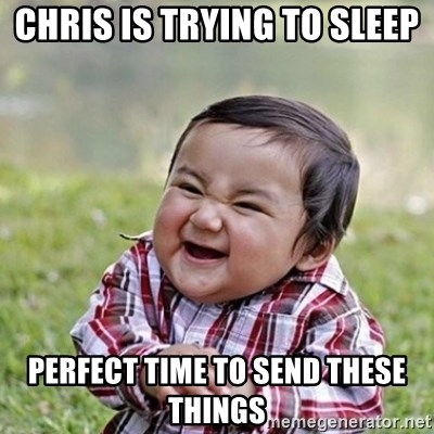 Niño Malvado - Evil Toddler - CHRIS IS TRYING TO SLEEP PERFECT TIME TO SEND THESE THINGS