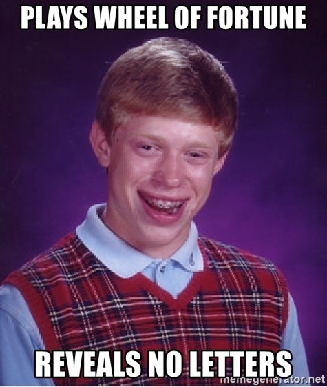 Bad Luck Brian - plays wheel of fortune reveals no letters