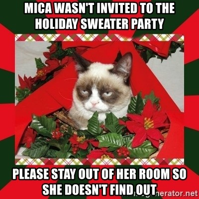 GRUMPY CAT ON CHRISTMAS - Mica wasn't invited to the holiday sweater party Please stay out of her room so she doesn't find out