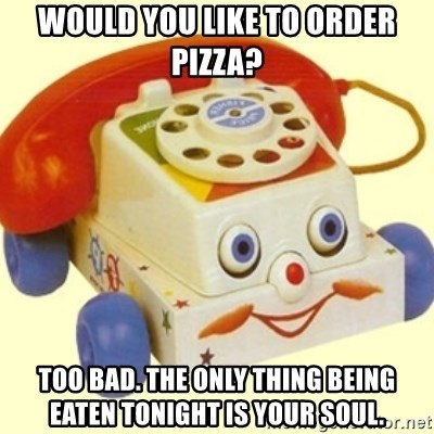 Sinister Phone - WOULD YOU LIKE TO ORDER PIZZA? TOO BAD. THE ONLY THING BEING EATEN TONIGHT IS YOUR SOUL.