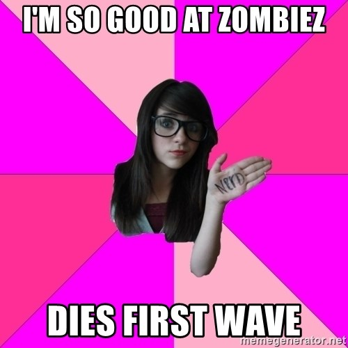 Idiot Nerd Girl - I'm so good at zombiez dies first wave