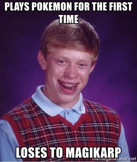 Bad Luck Brian - Plays Pokemon for the first time Loses to MagiKarp