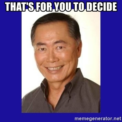 George Takei - That's for you to decide
