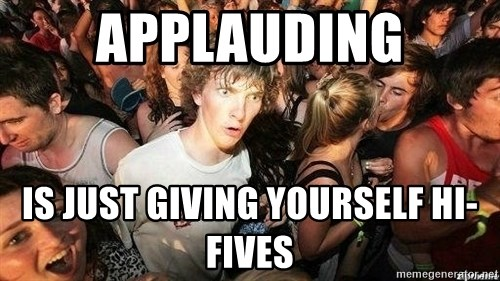 -Sudden Clarity Clarence - applauding is just giving yourself hi-fives