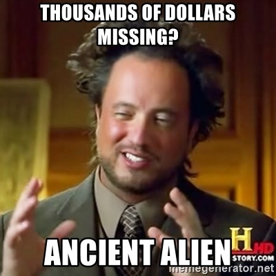 ancient alien guy - thousands of dollars missing? ancient alien