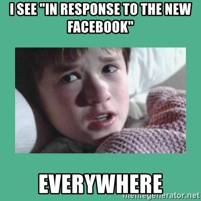 "sixth sense - I SEE ""In response to the new Facebook"" Everywhere"
