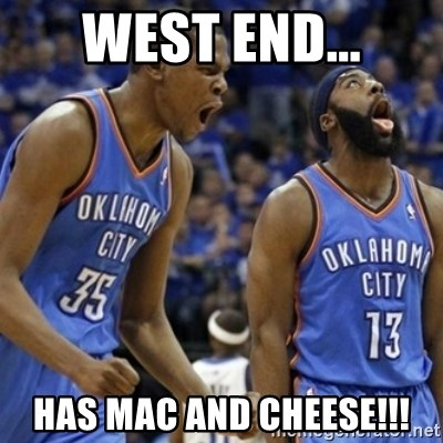 Kd & James Harden - West end... has mac and cheese!!!