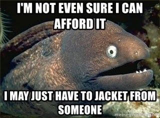 Bad Joke Eel v2.0 - i'm not even sure i can afford it i may just have to jacket from someone