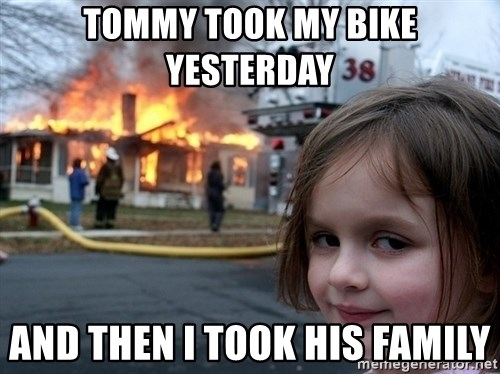 Disaster Girl - tommy took my bike yesterday and then i took his family