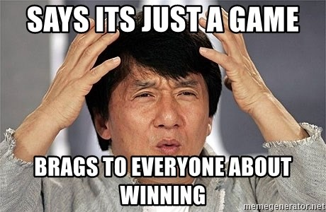 Jackie Chan - says its just a game brags to everyone about winning