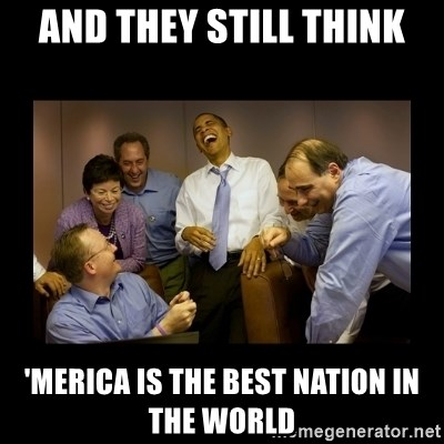 obama laughing  - and they still think 'merica is the best Nation in the world