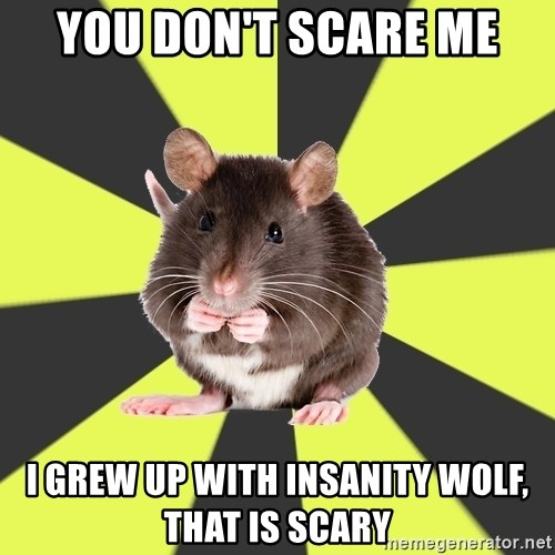 Survivor Rat - you don't scare me i grew up with insanity wolf, that is scary