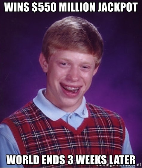 Bad Luck Brian - WINS $550 million jackpot world ends 3 weeks later