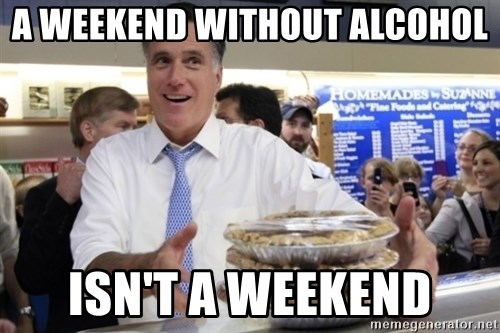 Romney with pies - A WEEKEND WITHOUT ALCOHOL ISN'T A WEEKEND