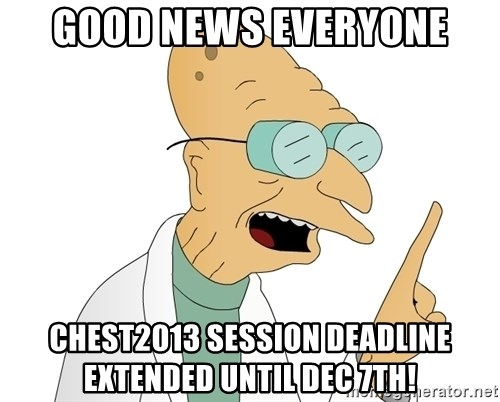 Good News Everyone - Good News Everyone CHEST2013 Session DEADLINE EXTENDED UNTIL DEC 7th!