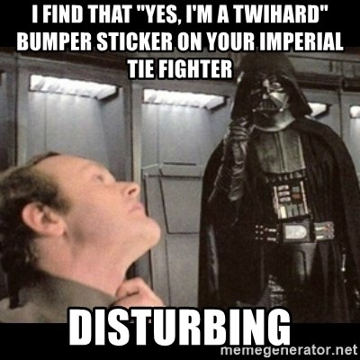 """I find your lack of faith disturbing - i find that """"yes, i'm a twihard"""" bumper sticker on your imperial tie fighter disturbing"""