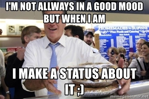Romney with pies - I'M NOT ALLWAYS IN A GOOD MOOD BUT WHEN I AM I MAKE A STATUS ABOUT IT ;)