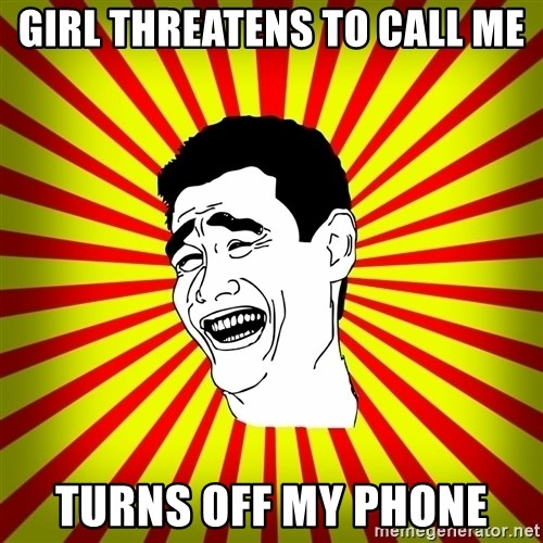 Yao Ming trollface - Girl threatens to call me Turns off my phone