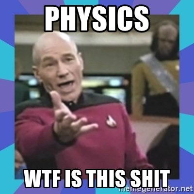 what  the fuck is this shit? - physics wtf is this shit