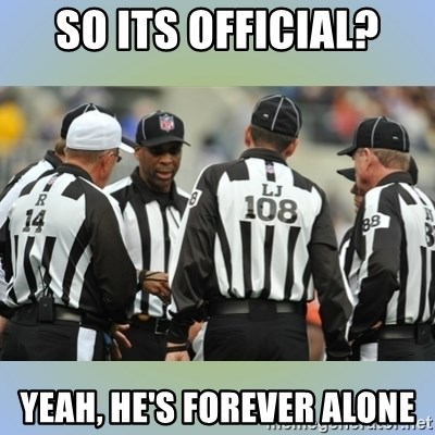 NFL Ref Meeting - so its official? yeah, he's forever alone