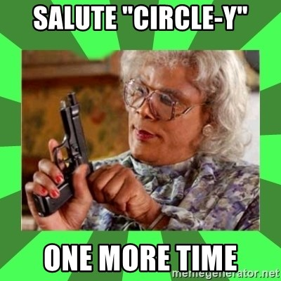 "Madea - Salute ""circle-y"" One more time"